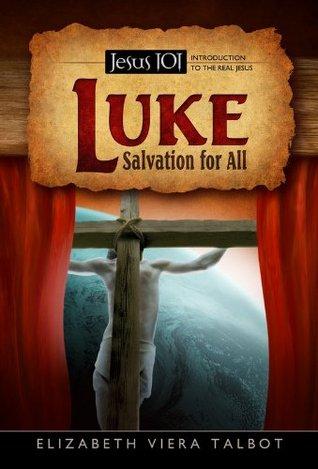 Luke: Salvation For All (Jesus 101) Elizabeth Talbot