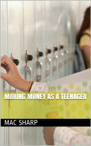 Making Money as a Teenager Mac Sharp