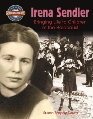 Irena Sendler: Bringing Life to Children of the Holocaust  by  Diane Dakers