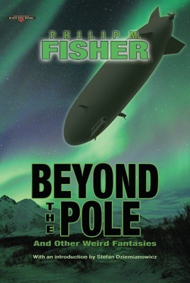 Beyond the Pole - And Other Weird Fantasies  by  Philip M. Fisher