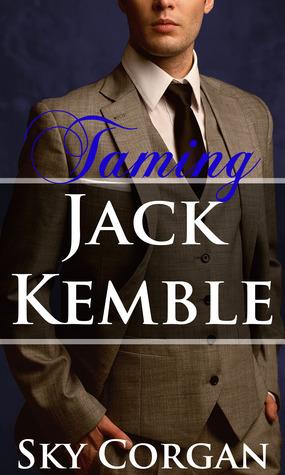 Taming Jack Kemble (Jack Kemble, #4)  by  Sky Corgan