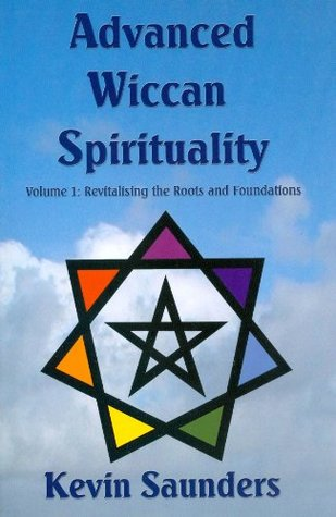 Advanced Wiccan Spirituality: 1 Kevin Saunders