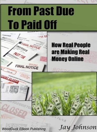 From Past Due to Paid Off, How Real People are Making Real Money Online Jay  Johnson