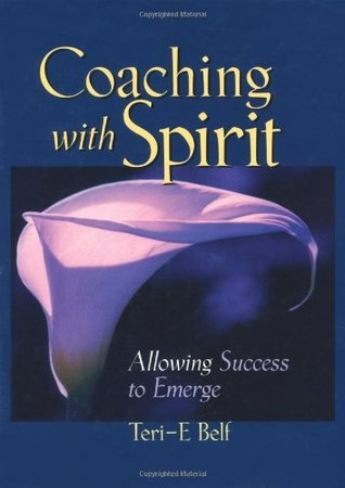 Coaching with Spirit: Allowing Success to Emerge  by  Teri-E Belf
