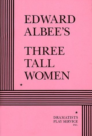 Three Tall Women - Acting Edition  by  Edward Albee
