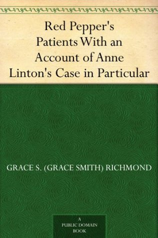 Red Peppers Patients With an Account of Anne Lintons Case in Particular Grace S. Richmond