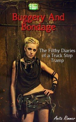 Buggery and Bondage (Slut, Depravity, Dirty Erotica) Anita Rimmer