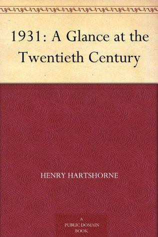 1931: A Glance at the Twentieth Century Henry Hartshorne