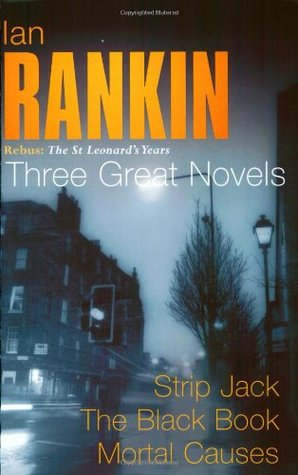 Ian Rankin: Three Great Novels: Strip Jack, The Black Book, Mortal Causes: Rebus: The St Leonards Years/Strip Jack, The Black Book, Mortal Causes Ian Rankin