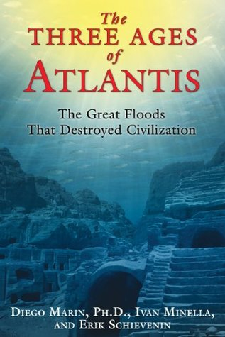 The Three Ages of Atlantis: The Great Floods That Destroyed Civilization  by  Diego Marin
