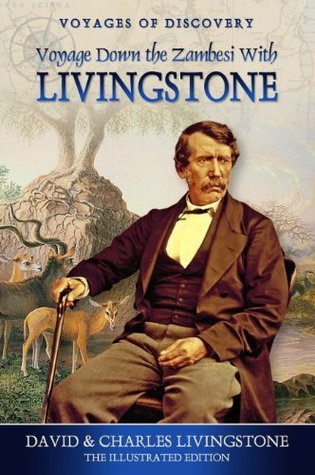Voyage Down the Zambesi with Livingstone: The Illustrated Edition  by  David Livingstone