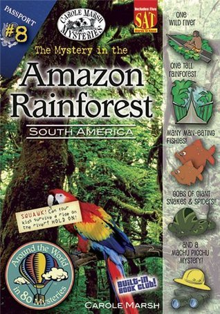 The Mystery in the Amazon Rainforest: South America (Around the World in 80 Mysteries) Carole Marsh