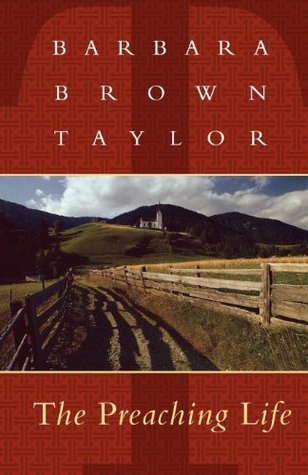 Preaching Life  by  Barbara Brown Taylor