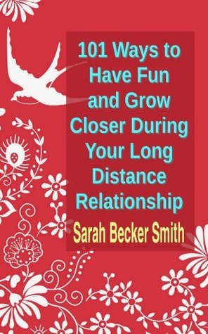 101 Ways to Have Fun and Grow Closer During Your Long Distance Relationship Sarah Becker Smith