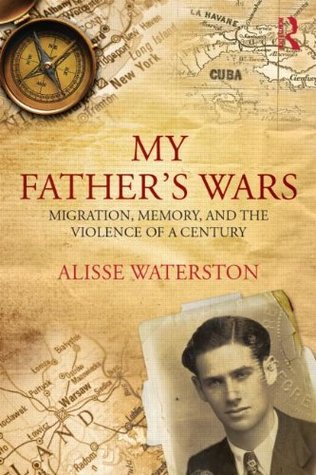 My Fathers Wars: Migration, Memory, and the Violence of a Century  by  Alisse Waterston