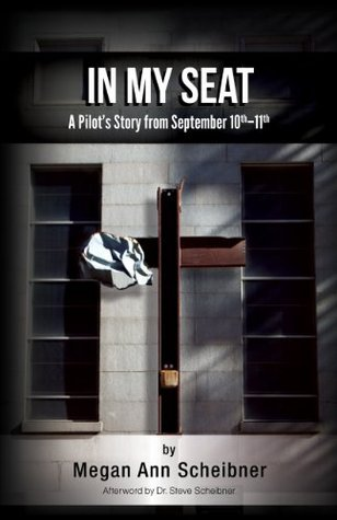 In my Seat: A Pilots True Story From September 10th-11th Megan Scheibner