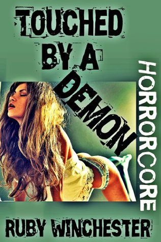 Touched  by  a Demon (Extreme Horror Erotica) by Ruby Winchester
