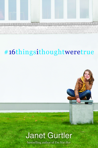 #16thingsithoughtweretrue  by  Janet Gurtler