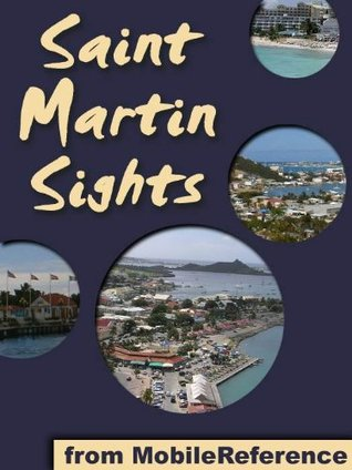 St. Martin Sights 2011: a travel guide to the top ten attractions and top twenty beaches in St. Martin and St. Maarten, Caribbean  by  MobileReference