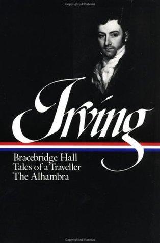 Bracebridge Hall, Tales of a Traveller, The Alhambra  by  Washington Irving