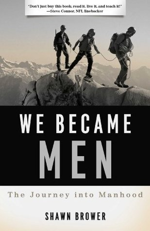 We Became Men: The Journey into Manhood Shawn M. Brower