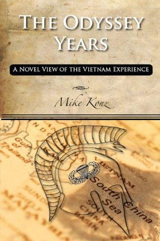 The Odyssey Years: A Novel View of the Vietnam Experience Mike Konz