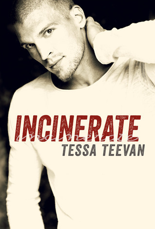 Incinerate (Explosive, #2) Tessa Teevan