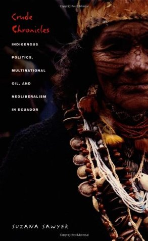 The Politics of Resource Extraction: Indigenous Peoples, Multinational Corporations and the State  by  Suzana Sawyer