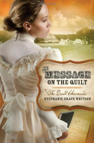 The Message on the Quilt (The Quilt Chronicles #3)  by  Stephanie Grace Whitson