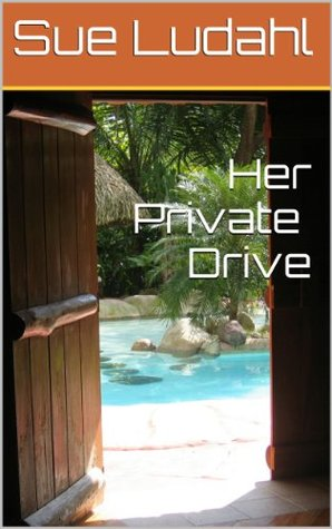 Her Private Drive  by  Sue Ludahl