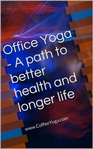 Office Yoga - A path to better health and longer life  by  Kris Trelski
