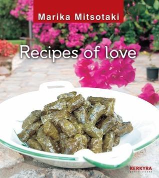 Recipes of Love  by  Marika Mitsotaki