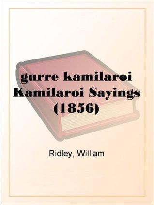 Gurre Kamilaroi, or, Kamilaroi Sayings (1856)  by  William Ridley