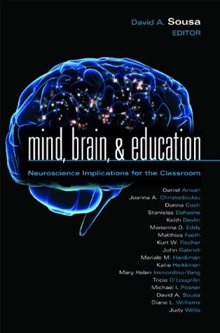 Mind, Brain, & Education: Neuroscience Implications for the Classroom David A. Sousa