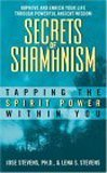 Secrets of Shamanism: Tapping the Spirit Power Within You José Luis Stevens