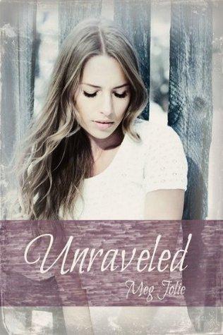 Unraveled (Holding On, #3) Meg Jolie