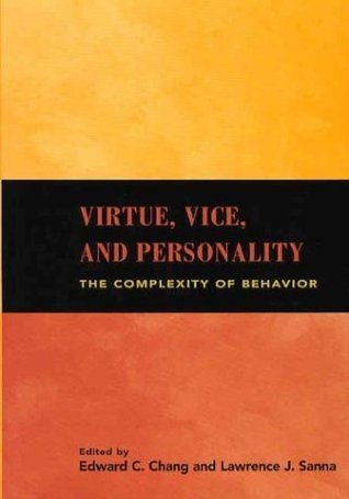 Virtue, Vice, and Personality: The Complexity of Behavior Edward C. Chang