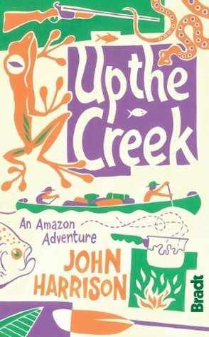 Up the Creek (Bradt Travel Guides  by  John  Harrison