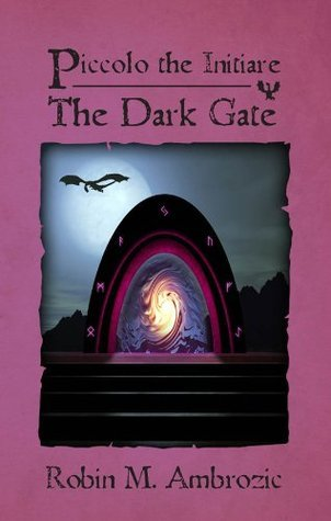 Piccolo the Initiare: The Dark Gate (The Gray Mage Series)  by  Robin M. Ambrozic