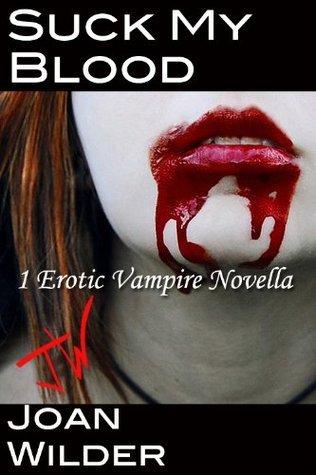 Suck My Blood (An Erotic Vampire Novella)  by  Joan Wilder