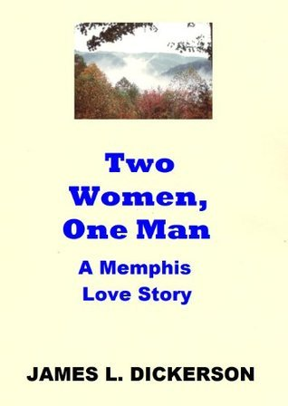 Two Women, One Man: A Memphis Love Story James L. Dickerson
