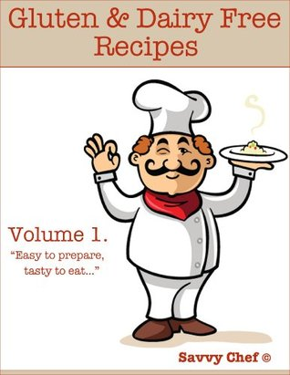 Gluten Free Recipes & Dairy Free Recipes (suitable for the Paleo Diet)  by  Savvy Chef