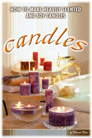 Making Heavily Scented Candles  by  Deborah Dolen by Mabel White