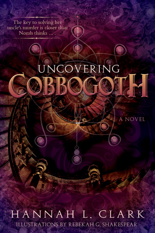Uncovering Cobbogoth (Book 1 in the Cobbogoth Series)  by  Hannah L. Clark