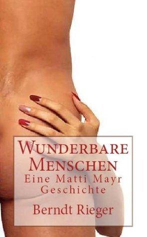 Wunderbare Menschen. Eine Matti Mayr Geschichte  by  Berndt Rieger