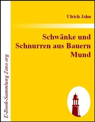 Schwänke und Schnurren aus Bauern Mund Ulrich Jahn