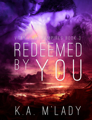 Redeemed By You - Vranthian Vampires Book 3  by  K.A. M'Lady