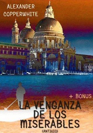 (2) La venganza de los miserables (Antigio) + Bonus: Memorias del Diablo  by  Alexander Copperwhite
