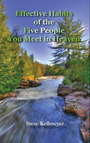 Effective Habits of the Five People You Meet in Heaven Steven L. Kellmeyer