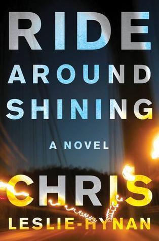 Ride Around Shining: A Novel  by  Chris Leslie-Hynan